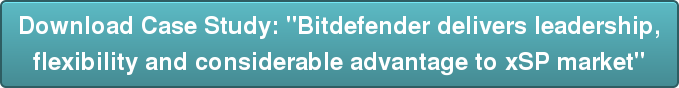 "Download Case Study: ""Bitdefender delivers leadership,  flexibility and considerable advantage to xSP market"""
