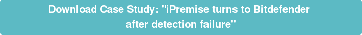 "Download Case Study: ""iPremise turns to Bitdefender  after detection failure"""