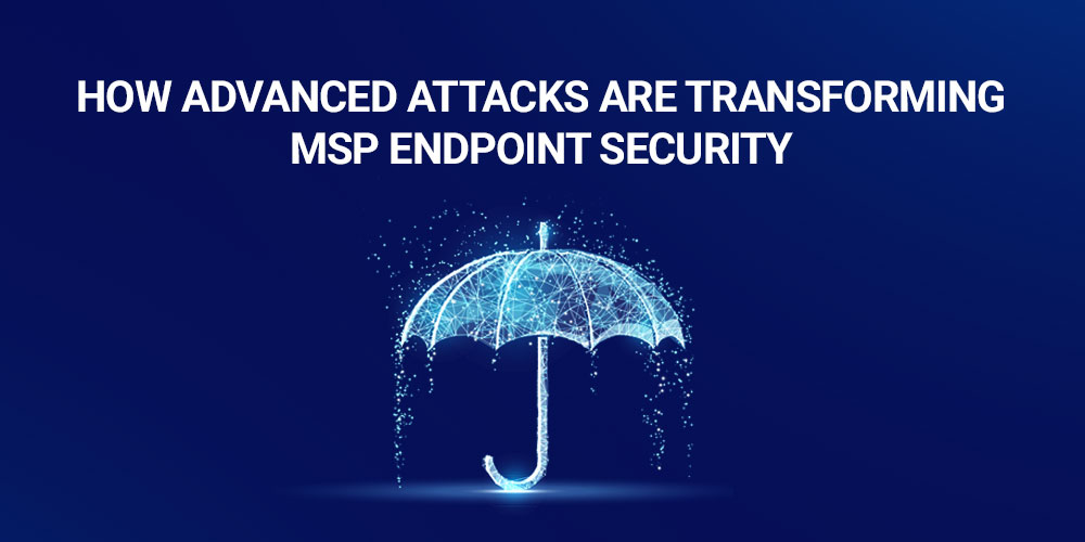 [INFOGRAPHIC] How Advanced Attacks are Transforming MSP Endpoint Security